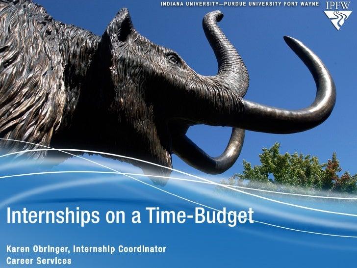 Internships on a Time-Budget Karen Obringer, Internship Coordinator Career Services