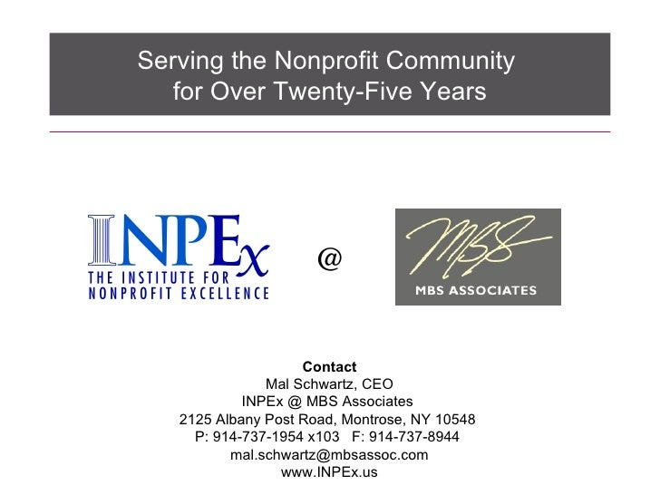 Serving the Nonprofit Community  for Over Twenty-Five Years @ Contact Mal Schwartz, CEO INPEx @ MBS Associates  2125 Alban...