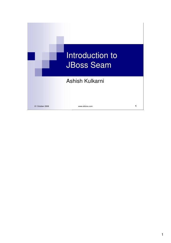 Introduction to                   JBoss Seam                   Ashish Kulkarni                                           1...