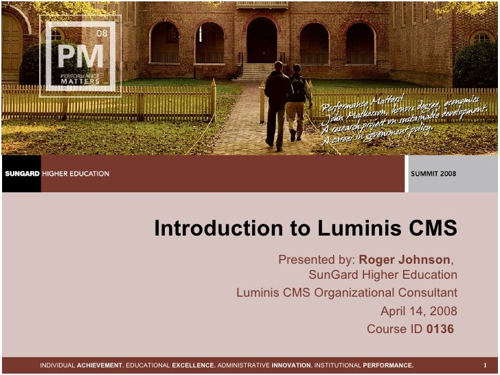 Introduction to Luminis CMS Presented by:  Roger Johnson ,  SunGard Higher Education Luminis CMS Organizational Consultant...
