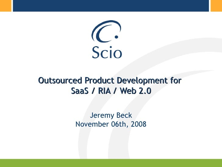 Outsourced Product Development for  SaaS / RIA / Web 2.0 Jeremy Beck November 06th, 2008