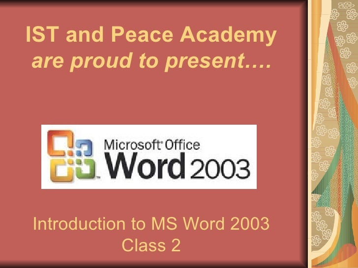 Introduction to MS Word 2003 Class 2 IST and Peace Academy  are proud to present….