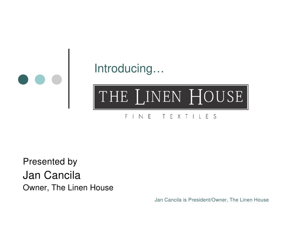 Introducing…     Presented by Jan Cancila Owner, The Linen House                            Jan Cancila is President/Owner...
