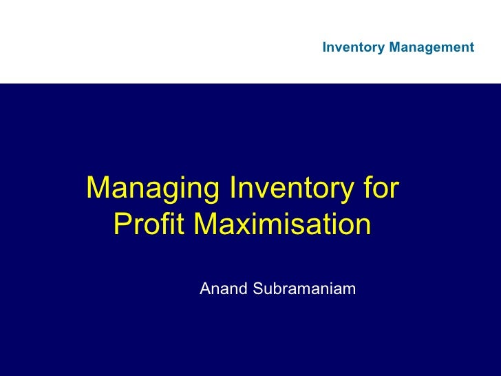 Managing Inventory for Profit Maximisation Anand Subramaniam