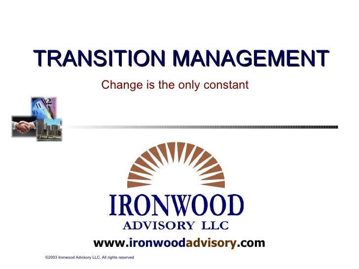 www. ironwood advisory .com TRANSITION MANAGEMENT Change is the only constant