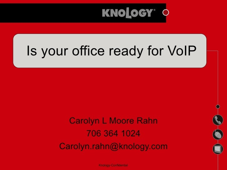 Is your office ready for VoIP Carolyn L Moore Rahn 706 364 1024 [email_address]