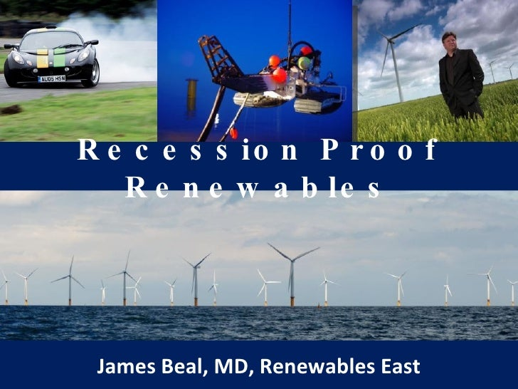 Recession Proof Renewables James Beal, MD, Renewables East