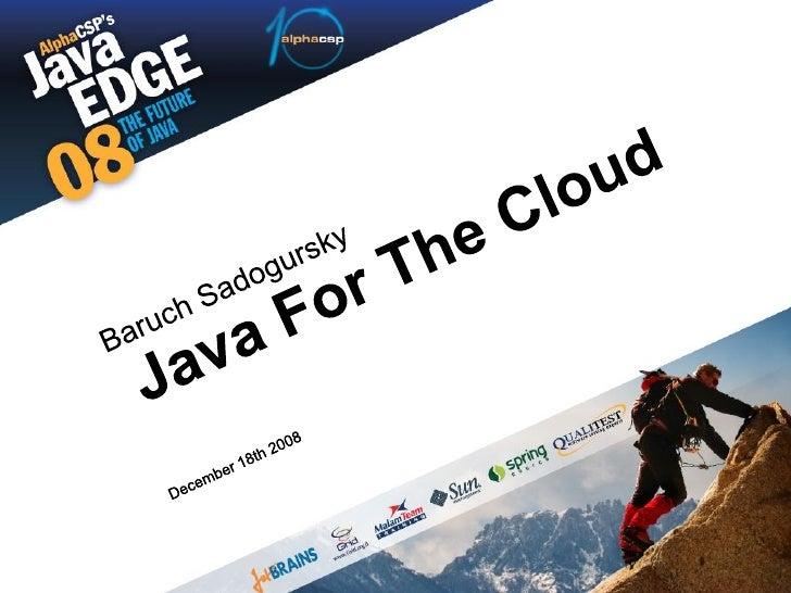 Java For The Cloud Presentation @ AlphaCSP's JavaEdge 2008