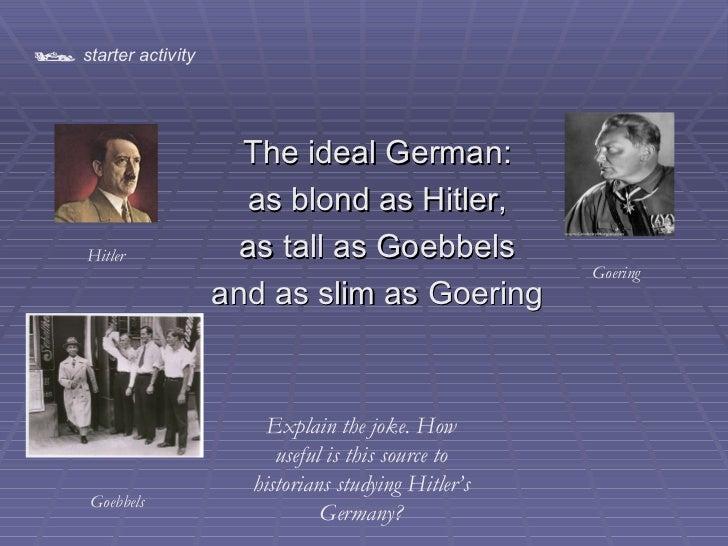 <ul><li>The ideal German: </li></ul><ul><li>as blond as Hitler, </li></ul><ul><li>as tall as Goebbels </li></ul><ul><li>an...