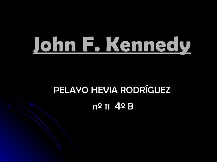 John F. Kennedy   PELAYO HEVIA RODRÍGUEZ  nº 11  4 º B