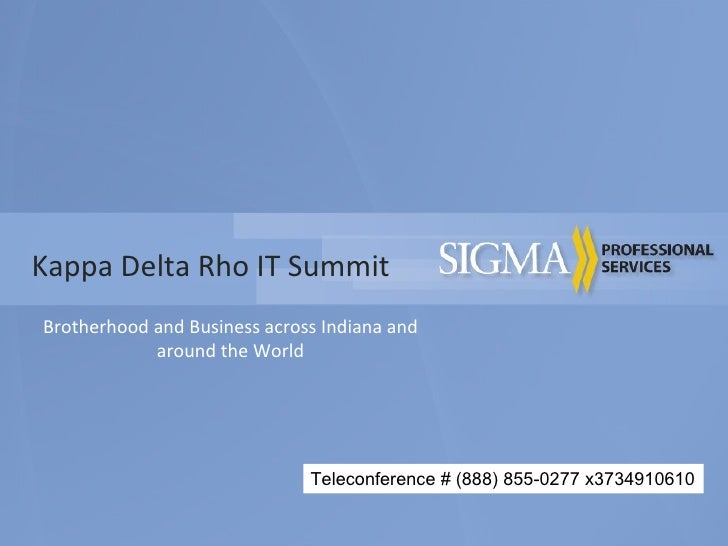 Kappa Delta Rho IT Summit Brotherhood and Business across Indiana and around the World Teleconference # (888) 855-0277 x37...