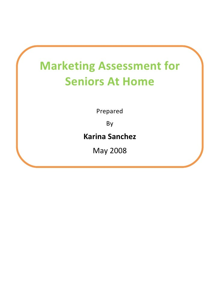 Marketing Assessment for     Seniors At Home            Prepared              By        Karina Sanchez          May 2008