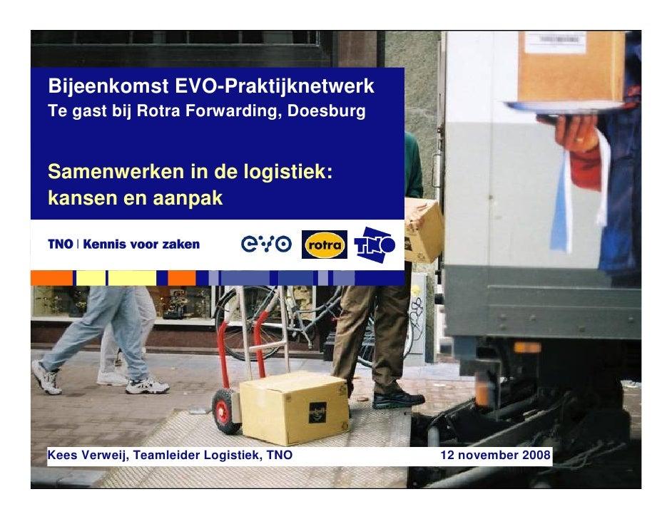 Bijeenkomst EVO-Praktijknetwerk Te gast bij Rotra Forwarding, Doesburg   Samenwerken in de logistiek: kansen en aanpak    ...