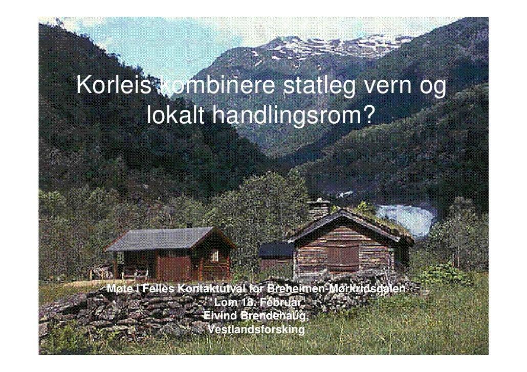 Korleis kombinere statleg vern og        lokalt handlingsrom?       Møte i Felles Kontaktutval for Breheimen-Mørkridsdalen...