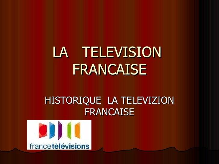 LA  TELEVISION  FRANCAISE HISTORIQUE  LA TELEVIZION FRANCAISE