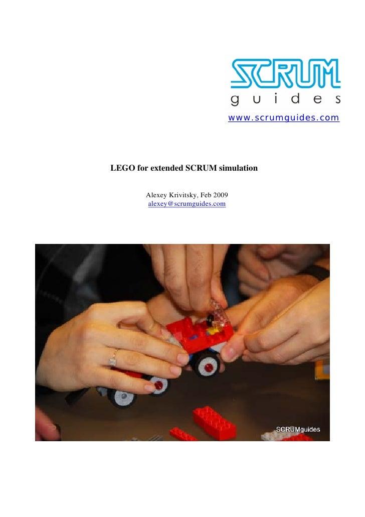 www.scrumguides.com     LEGO for extended SCRUM simulation           Alexey Krivitsky, Feb 2009         alexey@scrumguides...