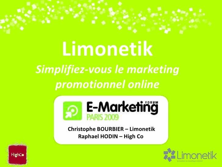 Limonetik Simplifiez-vous le marketing    promotionnel online         Christophe BOURBIER – Limonetik           Raphael HO...