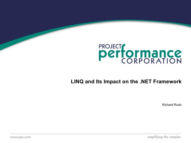 LINQ and Its Impact on the .NET Framework Richard Rush