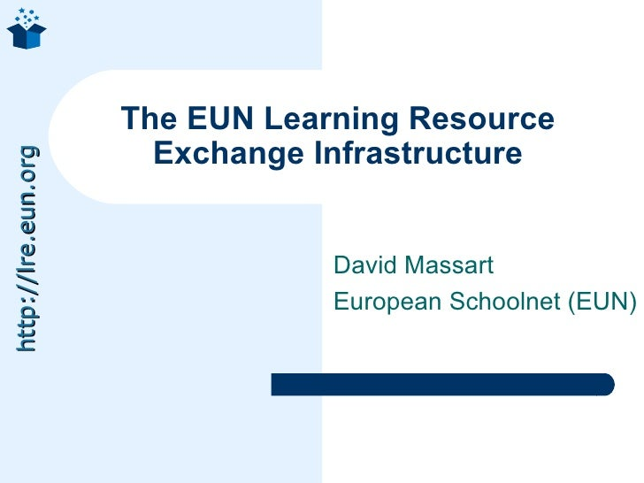 David Massart European Schoolnet (EUN) The EUN Learning Resource Exchange Infrastructure