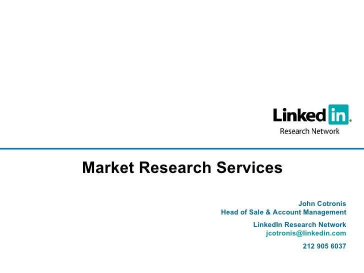 John Cotronis Head of Sale & Account Management LinkedIn Research Network [email_address] 212 905 6037 Market Research Ser...