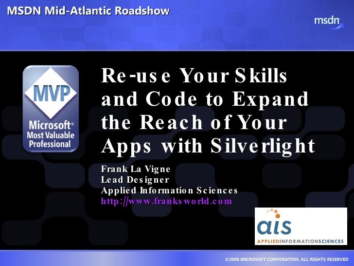 Re-use Your Skills and Code to Expand the Reach of Your Apps with Silverlight  Frank La Vigne Lead Designer Applied Inform...