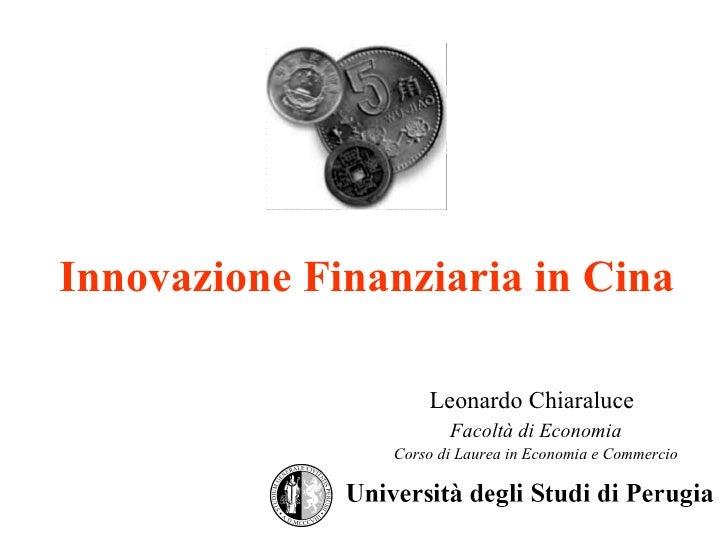 Innovazione Finanziaria in Cina Leonardo Chiaraluce   Facoltà di Economia Corso di Laurea in Economia e Commercio
