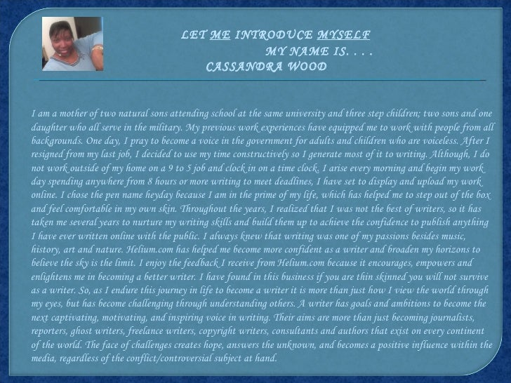 LET  ME  INTRODUCE  MYSELF MY NAME IS . . . .  CASSANDRA WOOD I am a mother of two natural sons attending school at the sa...