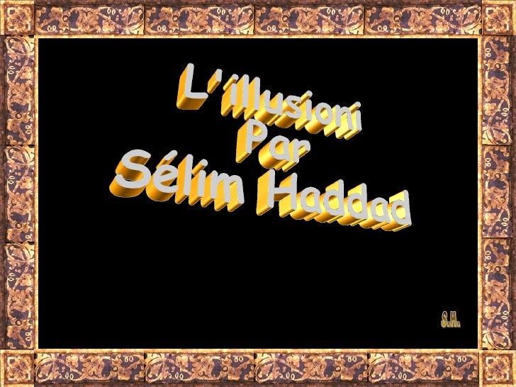 L'illusioni Par Sélim Haddad S.H.
