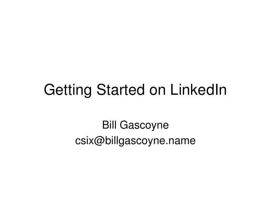 Getting Started on LinkedIn           Bill Gascoyne     csix@billgascoyne.name
