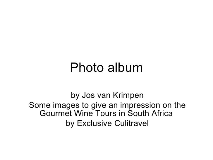Photo album by Jos van Krimpen Some images to give an impression on the Gourmet Wine Tours in South Africa  by Exclusive C...