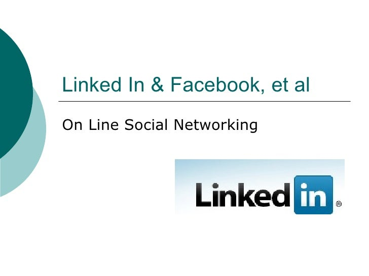 Linked In & Facebook, et al On Line Social Networking