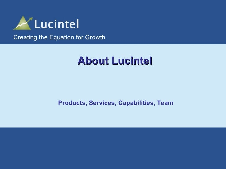 About Lucintel Creating the Equation for Growth   Products, Services, Capabilities, Team
