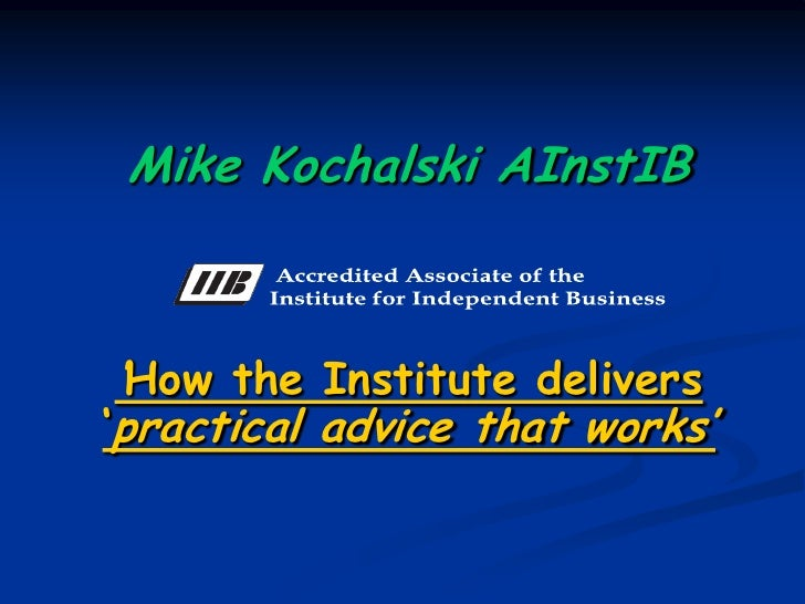 Mike Kochalski AInstIB     'How the Institute delivers 'practical advice that works'