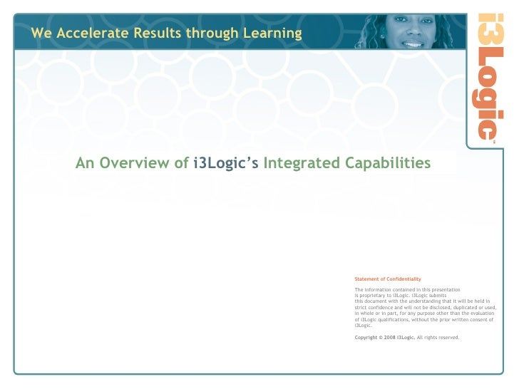 We Accelerate Results through Learning An Overview of   i3Logic's  Integrated Capabilities Statement of Confidentiality Th...