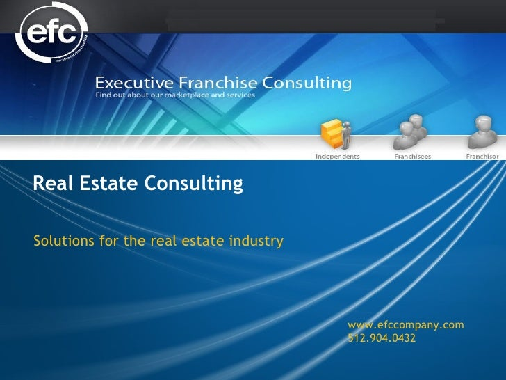 Real Estate Consulting Solutions for the real estate industry www.efccompany.com 512.904.0432