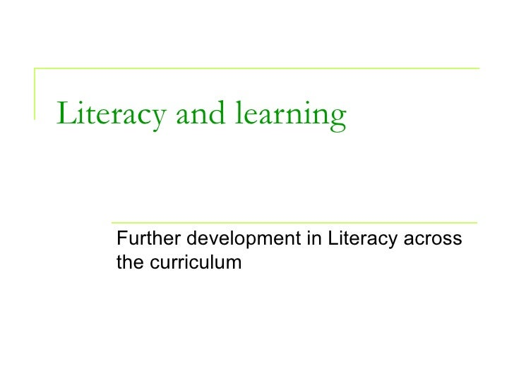 Literacy and learning Further development in Literacy across the curriculum