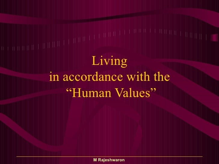 "Living  in accordance with the   ""Human Values"""