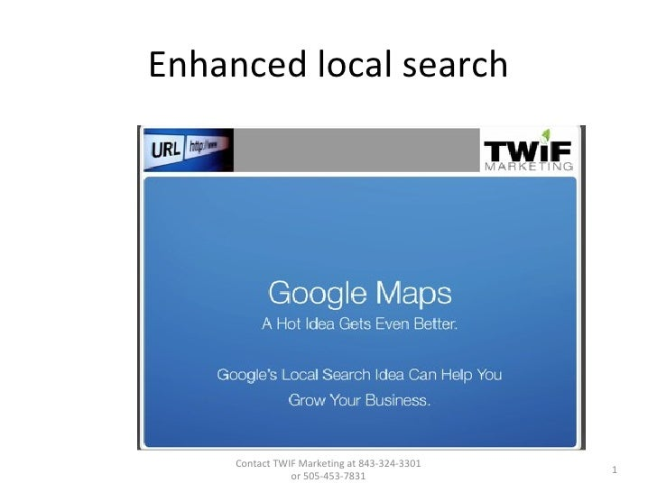 Enhanced local search Contact TWIF Marketing at 843-324-3301 or 505-453-7831