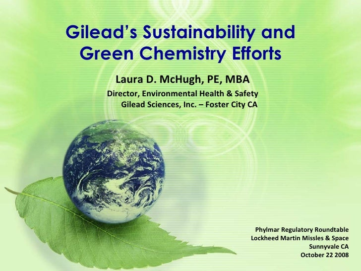 Gilead's Sustainability and Green Chemistry Efforts Phylmar Regulatory Roundtable Lockheed Martin Missles & Space Sunnyval...