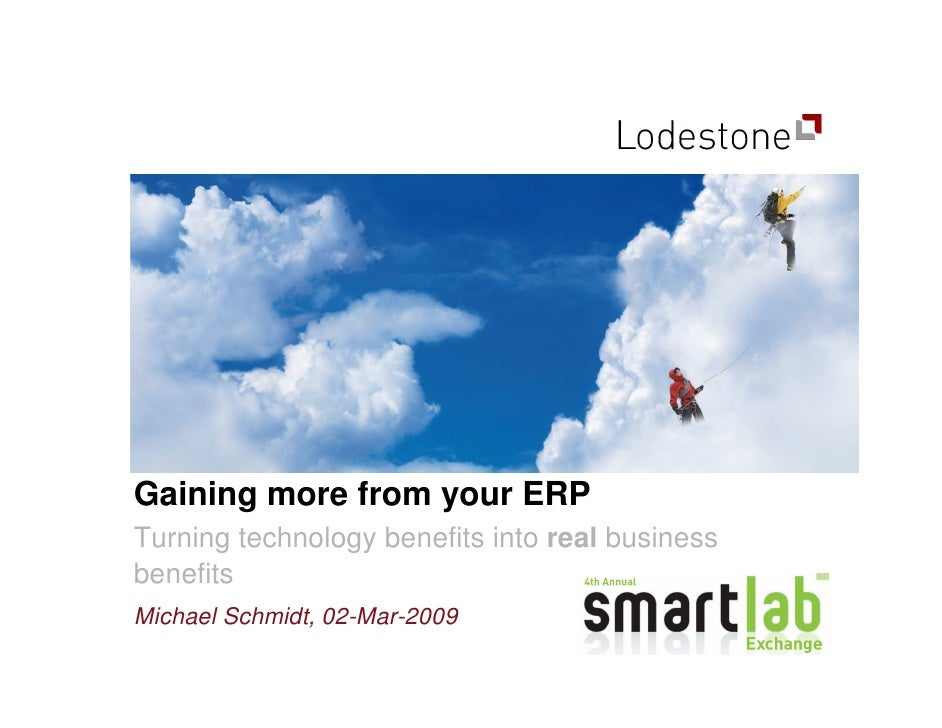 Gaining more from your ERP Turning technology benefits into real business benefits Michael Schmidt, 02-Mar-2009