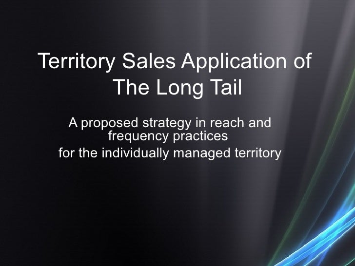 Territory Sales Application of  The Long Tail A proposed strategy in reach and frequency practices  for the individually m...