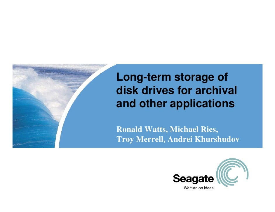 Long-term storage of disk drives for archival and other applications  Ronald Watts, Michael Ries, Troy Merrell, Andrei Khu...