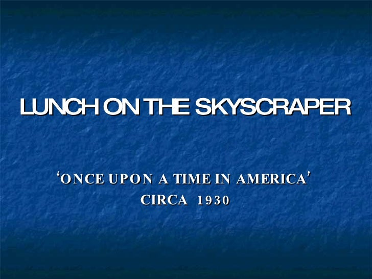 LUNCH ON THE SKYSCRAPER ' ONCE UPON A TIME IN AMERICA'  CIRCA  1930