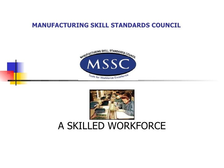 MANUFACTURING SKILL STANDARDS COUNCIL A SKILLED WORKFORCE