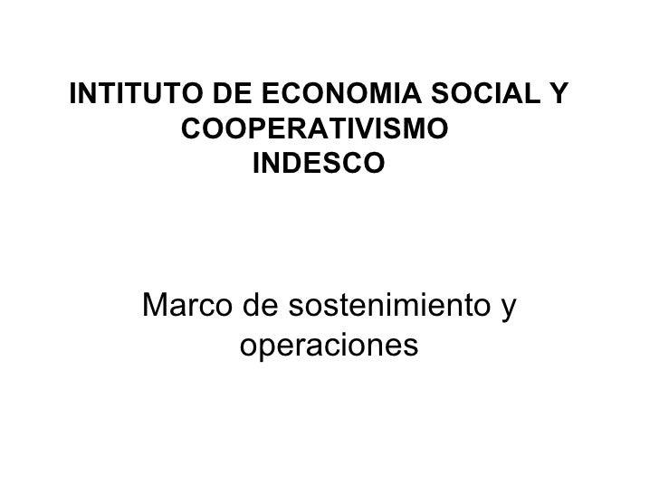 INTITUTO DE ECONOMIA SOCIAL Y COOPERATIVISMO  INDESCO Marco de sostenimiento y operaciones