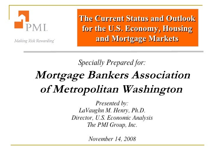 The Current Status and Outlook for the U.S. Economy, Housing and Mortgage Markets Specially Prepared for: Mortgage Bankers...