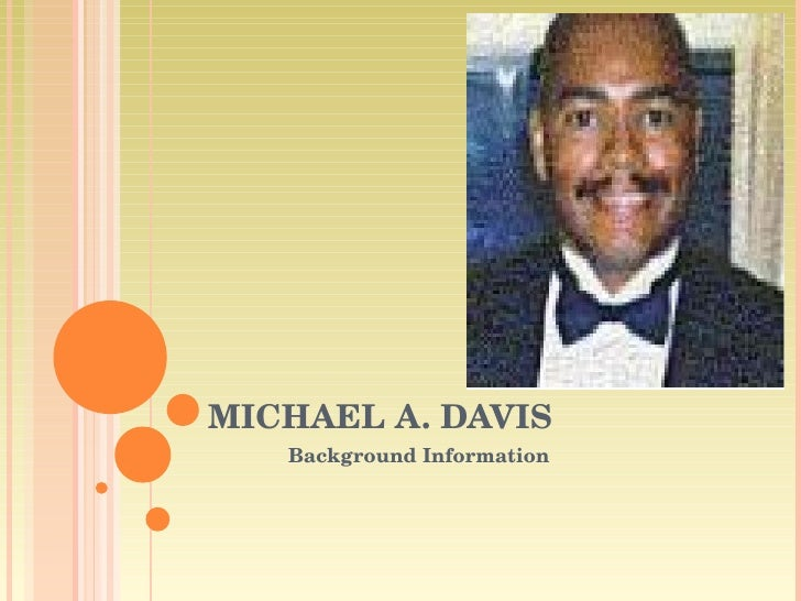 MICHAEL A. DAVIS Background Information