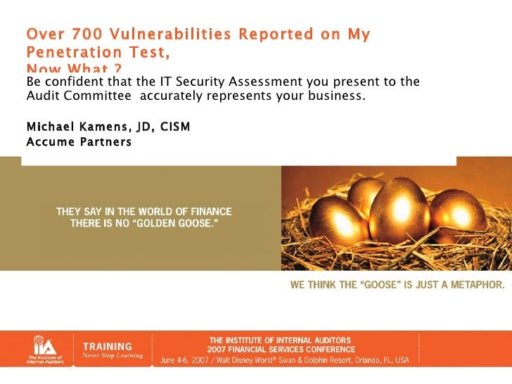 Over 700 Vulnerabilities Reported on My Penetration Test, Now What ? Be confident that the IT Security Assessment you pres...