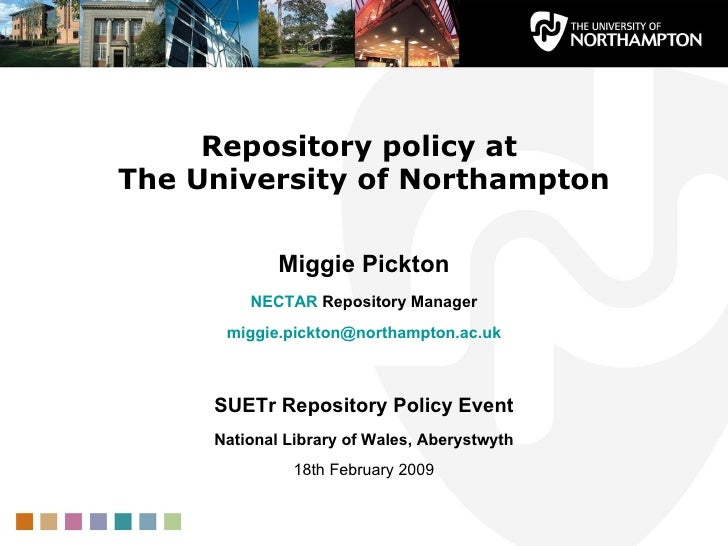Repository policy at  The University of Northampton Miggie Pickton NECTAR  Repository Manager [email_address] SUETr Reposi...