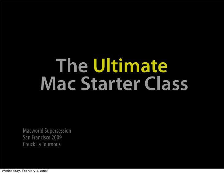 The Ultimate                       Mac Starter Class              Macworld Supersession             San Francisco 2009    ...